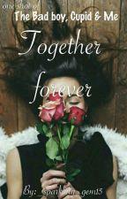 "Together forever- one shot of ""The bad boy,Cupid & me"" by _sparkling_gem15"