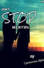 Don't Stop Believing. by ShazmiraKhan
