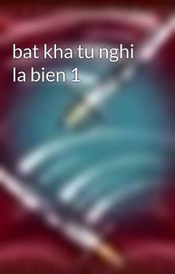 bat kha tu nghi la bien 1