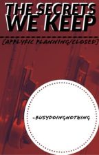 The Secrets We Keep (Applyfic Planning For Sequel) by -busydoingnothing