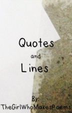 Quotes and Lines by TheGirlWhoMakesPoems