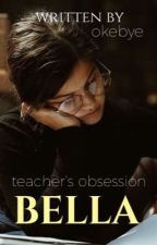 BELLA | Teacher's obsession by Okebye