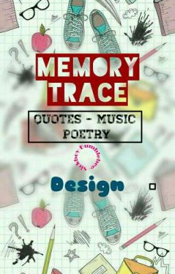Đọc truyện MEMORY TRACE [ QUOTES - MUSIC - POETRY - DESIGN ]