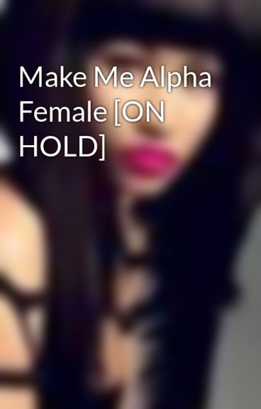 Make Me Alpha Female [ON HOLD] by Kay_Love40