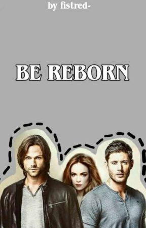 be reborn                                              supernatural  by fistred-