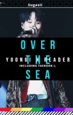 Over The Sea {Min Yoongi x Reader}  by sugasiii