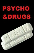 Psycho & Drugs  by KaynRose