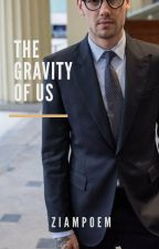 the gravity of us - adaptation ziam by ziampoem