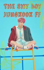 The Shy Boy //Jungkook ff// by turlelovespizza