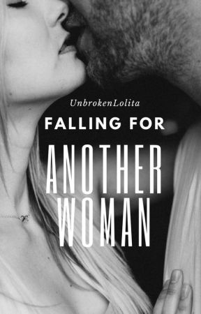 Falling For Another Woman by UnbrokenLolita