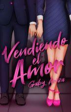 Vendiendo el amor © ✓ (Vendedores #1) by gabywritesbooks