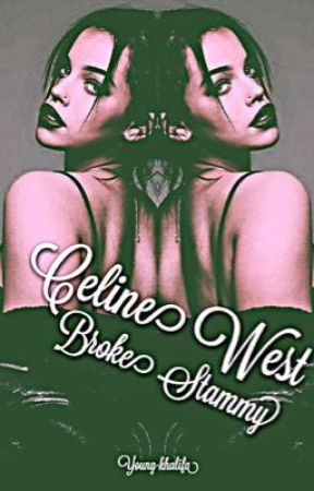 Celine West Broke Stammy.[COMPLETA] by young-khalifa