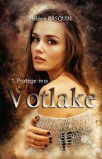 Votlake - TOME 1: Protège-moi. by helene02110