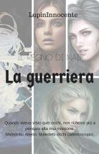 Il regno di Naif - La guerriera by LupinaInnocente