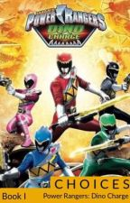 Choices - Book I - Power Rangers: Dino Charge (COMPLETE) by FanFicsByMTF