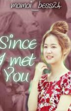 Since I Met You (Episode 1 COMPLETED) by momoi_bess24
