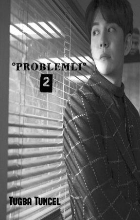 °PROBLEMLİ° - 2 by Edebiyatyoksunuyazar