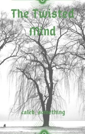 The Twisted Mind by caleb_something