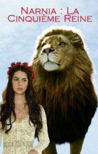 La Cinquième Reine | Fanfiction Narnia by stanvengers