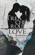 Treacherous Love (ON-HOLD) by TheRealKwenii