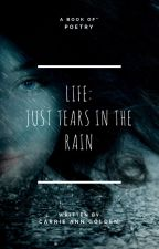 Life: Just Tears In the Rain by CarrieAnnG71