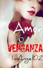 ¿Amor o venganza? by ImAngel02