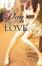 Play with Love [COMPLETED] by ballpenNimayi