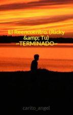 El Reencuentro. (Ricky & Tu) ~TERMINADO~ by carito_angel