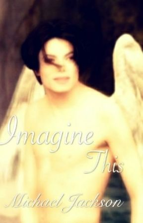 You are not alone (Imagine this) (Complete Story) by Michaelismyidol