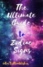 The Ultimate Guide to Zodiac Signs by OneTrillionWishes