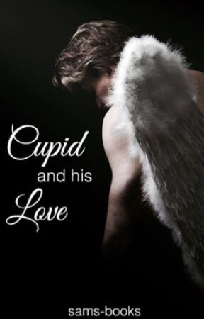 Cupid and his Love [ON HOLD] by sams-books