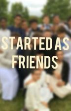 Started As Friends... by jungslayx