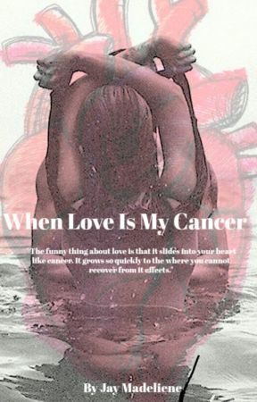 When Love is My Cancer ( EDITING ) by jaymadeliene