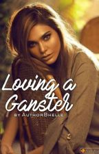 Loving A Gangster (Completed) by Authorbhel
