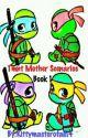 Tmnt Mother Scenarios: Book 1#Wattys2019 by Kittymasterofall14