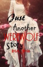 Just Another Werewolf Story by Rebel_Rosa