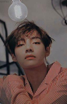 [Kim Taehyung , Cảm ơn anh đã đến bên em]