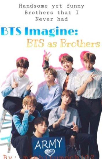 BTS imagine: BTS Brothers - michaela calista - Wattpad