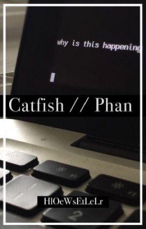 Catfish //Phan by HlOeWsEtLeLr