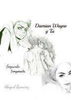 Damian Wayne y Tú ⭐Segunda Temporada⭐ by Escrito_Anonimo