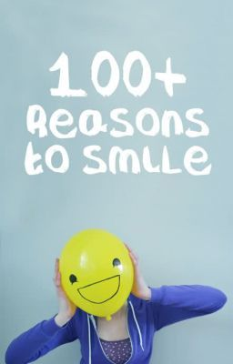 100+ reasons to SMILE