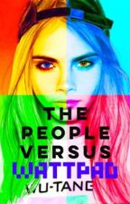 """The People VS Wattpad"" [Complete] ✔️ by YouThoughtRight"