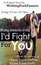 I'd Fight For You - A Liam Payne Fan Fiction (Watty Awards 2012) by LookingForTheUnknown