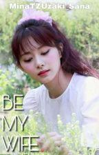 Be My Wife   MiTzu Filipino FF   GxG by MinaTZUzaki_Sana