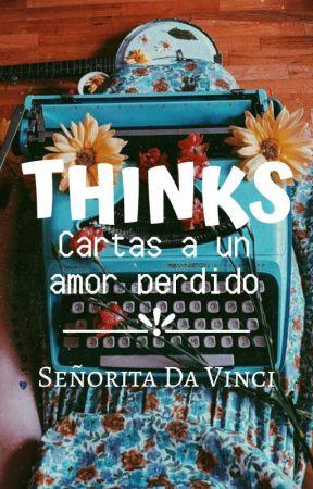 Thinks,  Cartas A Un Amor Perdido by SritaDa_Vinci