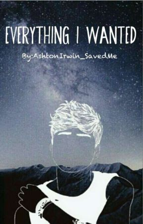 Everything I Wanted (Discontinued)  by AshtonIrwin_SavedMe