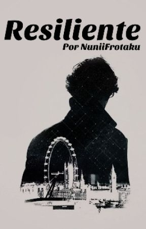 Resiliente [Sherlock Holmes] by NuniiFrotaku