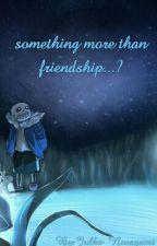 Something more than friendship...? [Sans X Reader] by Julka_Noragami