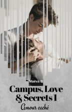 Campus, Love & Secrets - Tome 1 [Prochainement] by MaevaAndStories