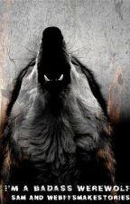 I'm a Badass Werewolf by WeBFFsMakeStories